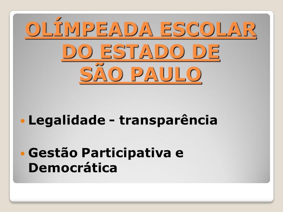 OLÍMPEADA ESCOLAR DO ESTADO DE SÃO PAULO Legalidade - transparência Gestão Participativa e Democrática