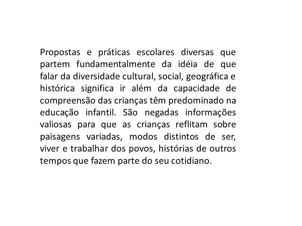 Propostas e práticas escolares diversas que partem fundamentalmente da idéia de que falar da diversidade cultural, social, geográfica e histórica sign