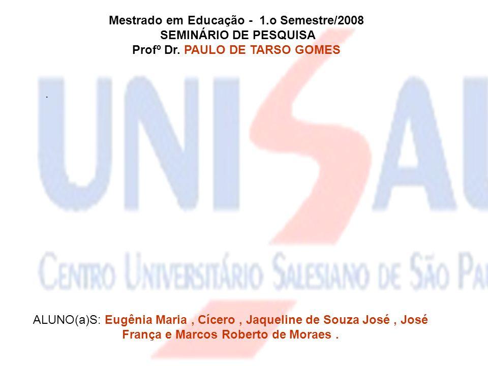 Mestrado em Educação - 1.o Semestre/2008 SEMINÁRIO DE PESQUISA Profº Dr. PAULO DE TARSO GOMES. ALUNO(a)S: Eugênia Maria, Cícero, Jaqueline de Souza Jo