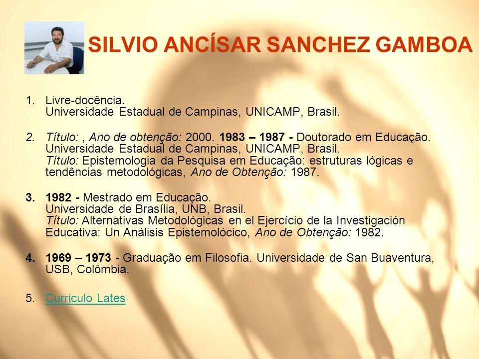 SILVIO ANCÍSAR SANCHEZ GAMBOA 1.Livre-docência. Universidade Estadual de Campinas, UNICAMP, Brasil. 2.Título:, Ano de obtenção: 2000. 1983 – 1987 - Do