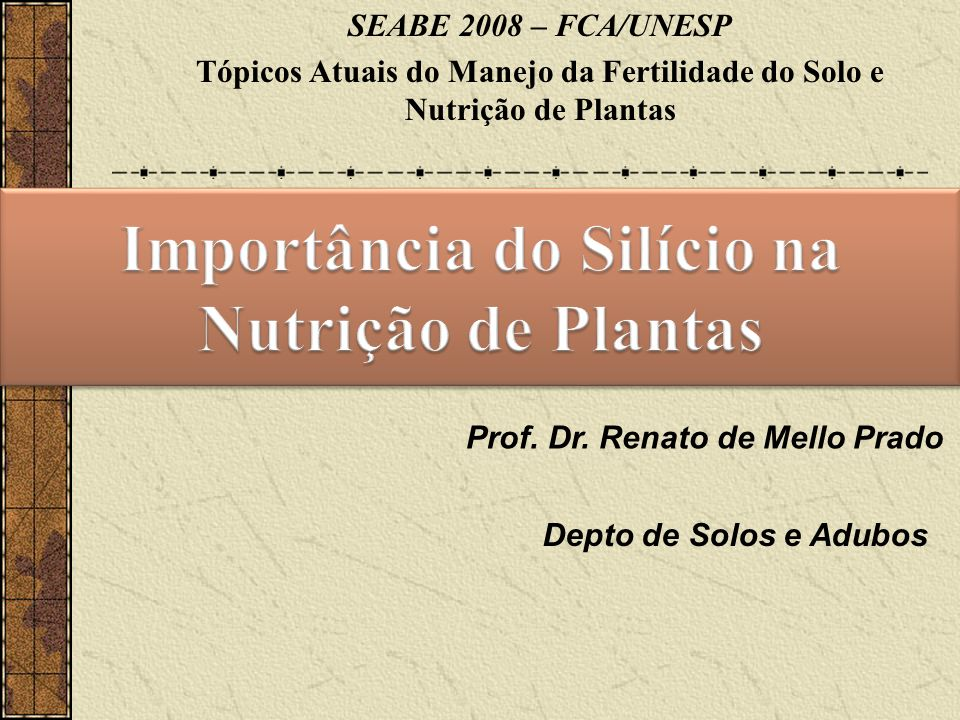 ELEMENTOS BENÉFICOS ۷ Nutriente & Elemento benéfico ۷ Fontes e método de aplicação ۷ Silício na planta ۷ Silício no solo ۷ Resultados de Pesquisa