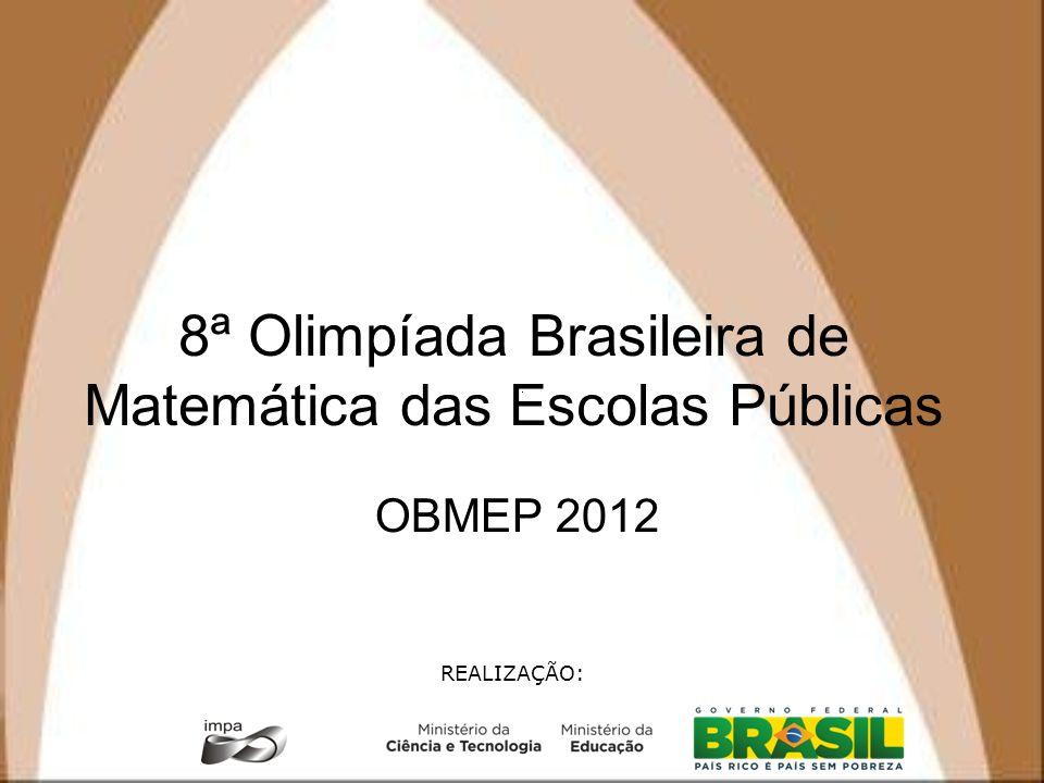 8ª Olimpíada Brasileira de Matemática das Escolas Públicas OBMEP 2012 REALIZAÇÃO: