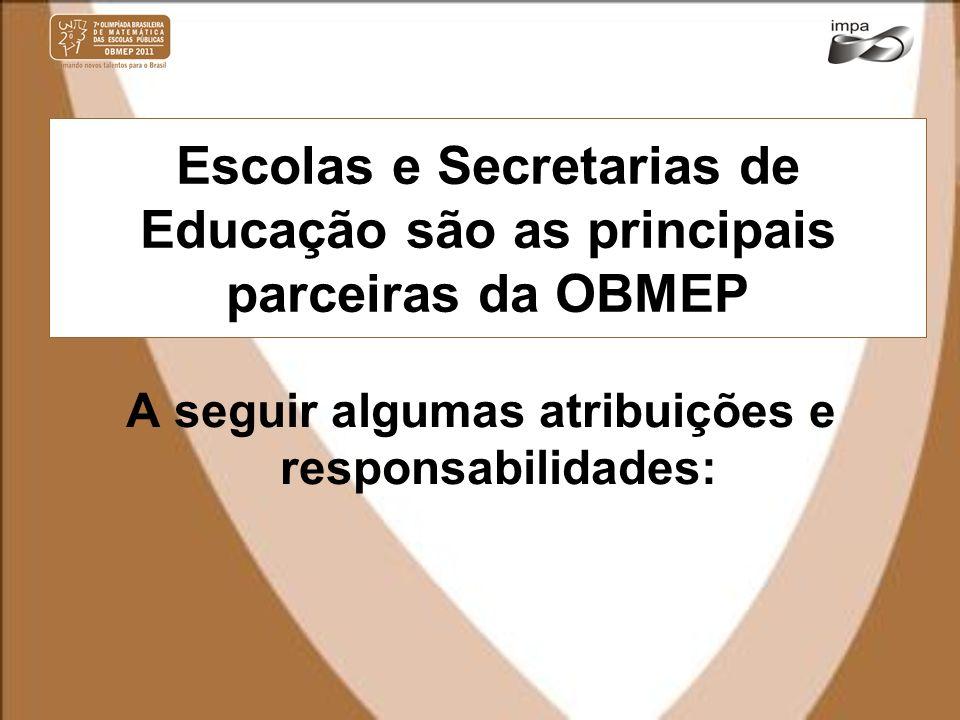 Escolas e Secretarias de Educação são as principais parceiras da OBMEP A seguir algumas atribuições e responsabilidades: