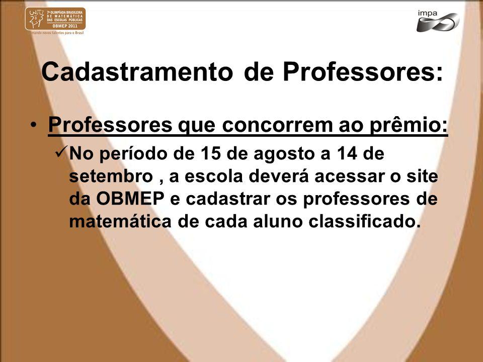 Cadastramento de Professores: Professores que concorrem ao prêmio: No período de 15 de agosto a 14 de setembro, a escola deverá acessar o site da OBME