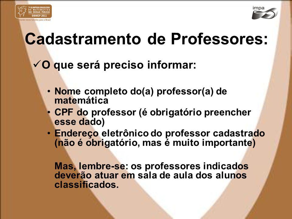 Cadastramento de Professores: O que será preciso informar: Nome completo do(a) professor(a) de matemática CPF do professor (é obrigatório preencher es