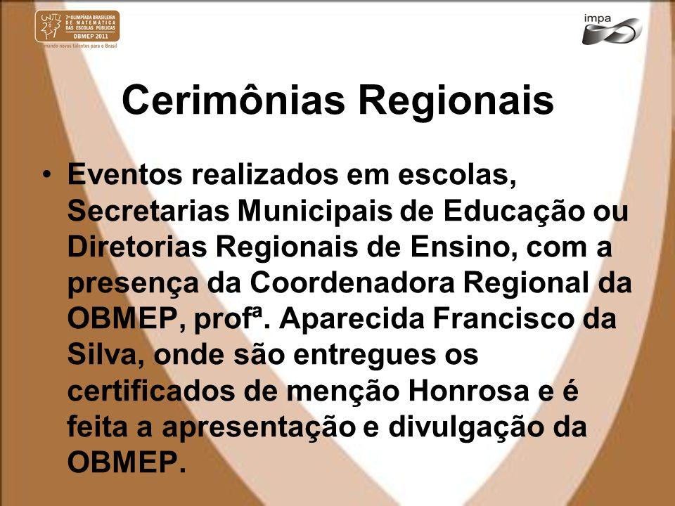 Cerimônias Regionais Eventos realizados em escolas, Secretarias Municipais de Educação ou Diretorias Regionais de Ensino, com a presença da Coordenado