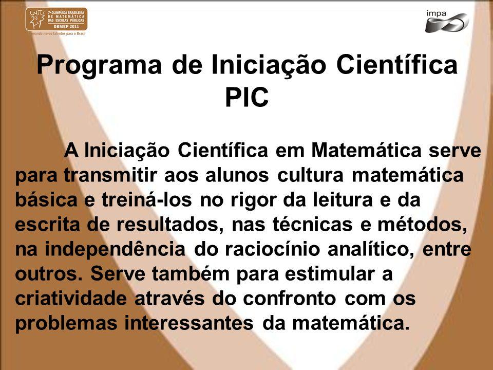 Programa de Iniciação Científica PIC A Iniciação Cientíca em Matemática serve para transmitir aos alunos cultura matemática básica e treiná-los no rig