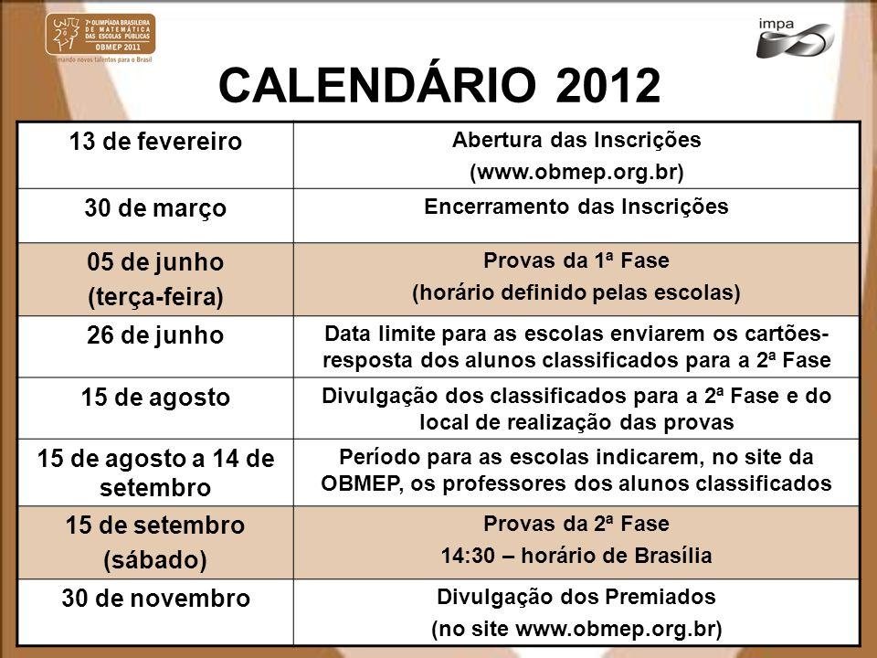 CALENDÁRIO 2012 13 de fevereiro Abertura das Inscrições (www.obmep.org.br) 30 de março Encerramento das Inscrições 05 de junho (terça-feira) Provas da