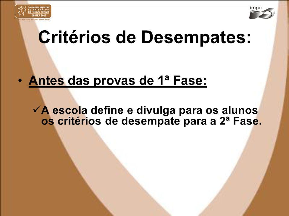 Critérios de Desempates: Antes das provas de 1ª Fase: A escola define e divulga para os alunos os critérios de desempate para a 2ª Fase.