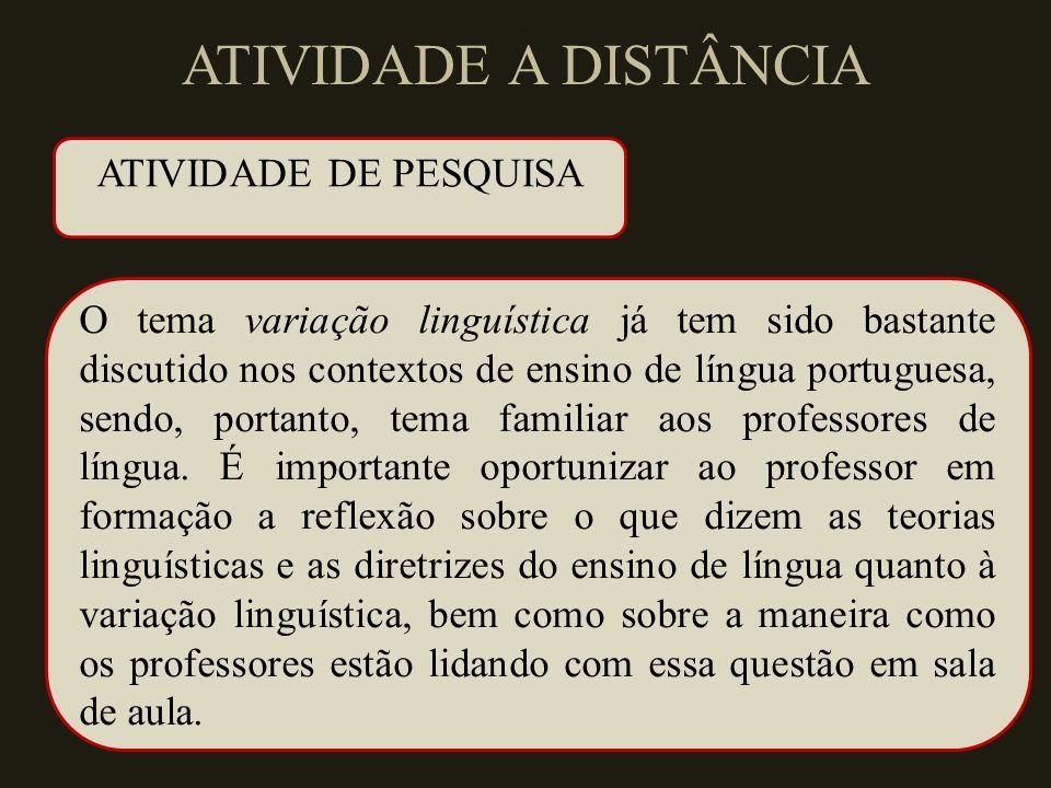 ATIVIDADE A DISTÂNCIA O tema variação linguística já tem sido bastante discutido nos contextos de ensino de língua portuguesa, sendo, portanto, tema familiar aos professores de língua.