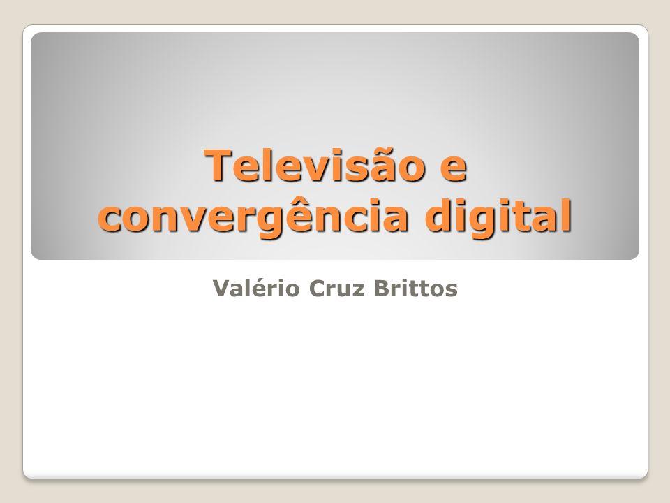 Televisão e convergência digital Valério Cruz Brittos Agosto de 2009