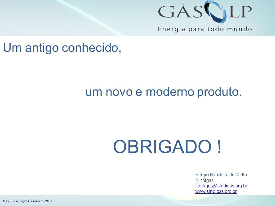 Gás LP - all rights reserved - 2008 Um antigo conhecido, um novo e moderno produto.