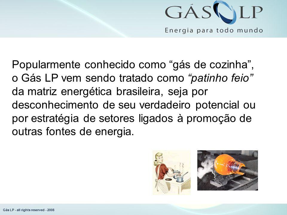 Gás LP - all rights reserved - 2008 Popularmente conhecido como gás de cozinha, o Gás LP vem sendo tratado como patinho feio da matriz energética brasileira, seja por desconhecimento de seu verdadeiro potencial ou por estratégia de setores ligados à promoção de outras fontes de energia.
