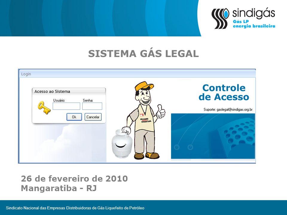 Sindicato Nacional das Empresas Distribuidoras de Gás Liquefeito de Petróleo 26 de fevereiro de 2010 Mangaratiba - RJ SISTEMA GÁS LEGAL