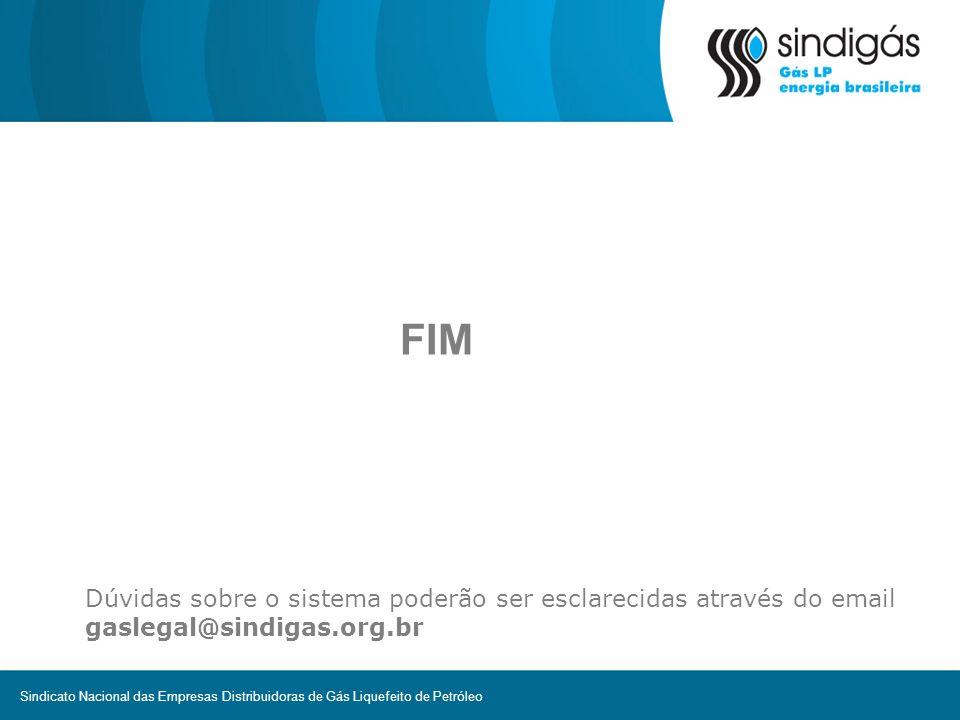 FIM Dúvidas sobre o sistema poderão ser esclarecidas através do email gaslegal@sindigas.org.br Sindicato Nacional das Empresas Distribuidoras de Gás L