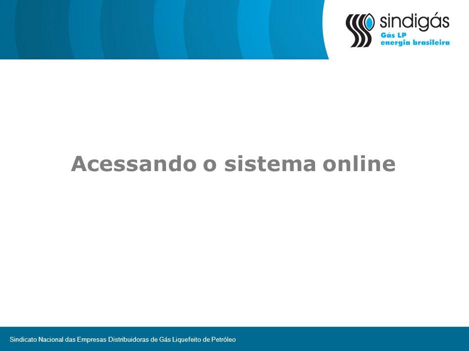 Acesso ao sistema Inserir login e senha para acesso Acesso via internet através do endereço www.gaslegal.com.br Sindicato Nacional das Empresas Distribuidoras de Gás Liquefeito de Petróleo