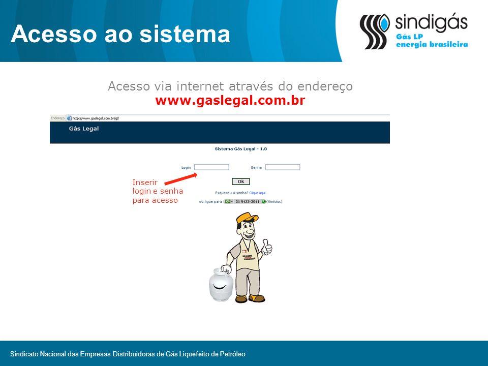 Acesso ao sistema Inserir login e senha para acesso Acesso via internet através do endereço www.gaslegal.com.br Sindicato Nacional das Empresas Distri