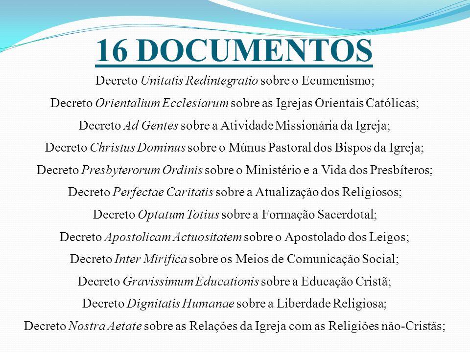 16 DOCUMENTOS Decreto Unitatis Redintegratio sobre o Ecumenismo; Decreto Orientalium Ecclesiarum sobre as Igrejas Orientais Católicas; Decreto Ad Gent
