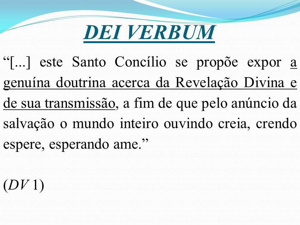 DEI VERBUM [...] este Santo Concílio se propõe expor a genuína doutrina acerca da Revelação Divina e de sua transmissão, a fim de que pelo anúncio da salvação o mundo inteiro ouvindo creia, crendo espere, esperando ame.