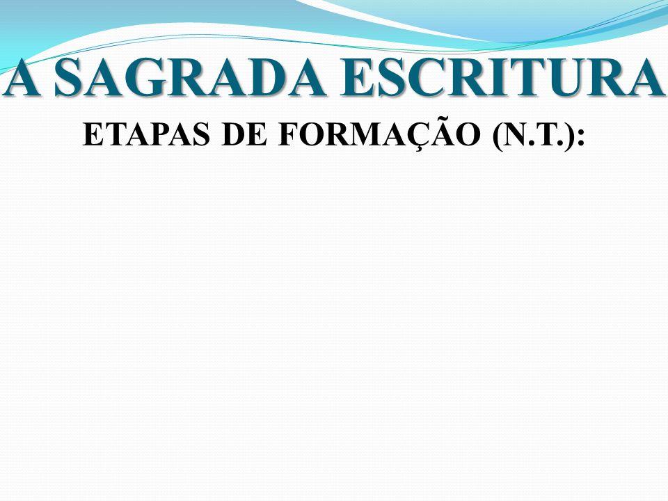 A SAGRADA ESCRITURA ETAPAS DE FORMAÇÃO (N.T.):