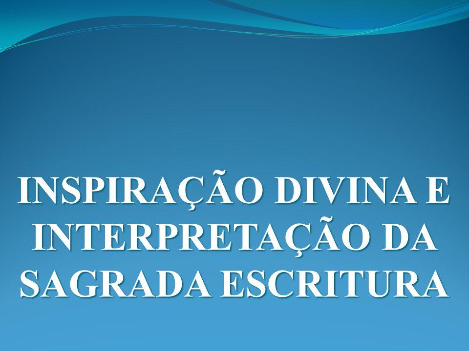 INSPIRAÇÃO DIVINA E INTERPRETAÇÃO DA SAGRADA ESCRITURA