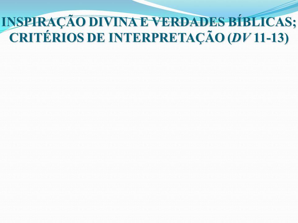 INSPIRAÇÃO DIVINA E VERDADES BÍBLICAS; CRITÉRIOS DE INTERPRETAÇÃO (DV 11-13)
