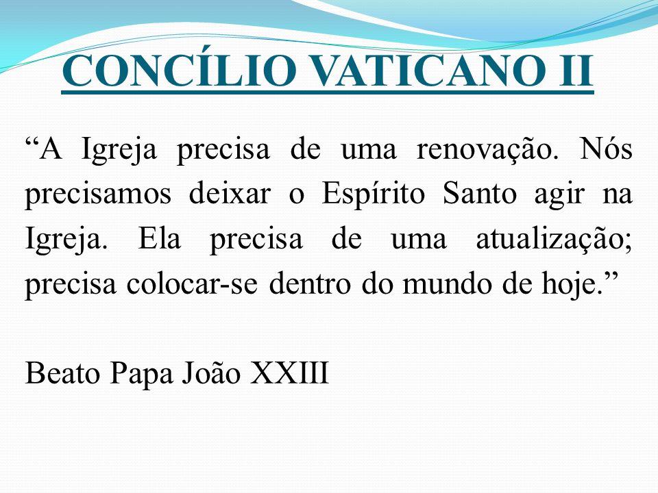CONCÍLIO VATICANO II A Igreja precisa de uma renovação. Nós precisamos deixar o Espírito Santo agir na Igreja. Ela precisa de uma atualização; precisa