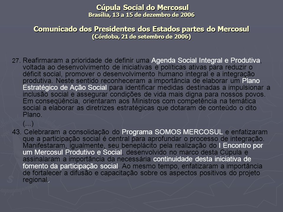 Cúpula Social do Mercosul Brasília, 13 a 15 de dezembro de 2006 Comunicado dos Presidentes dos Estados partes do Mercosul (Córdoba, 21 de setembro de