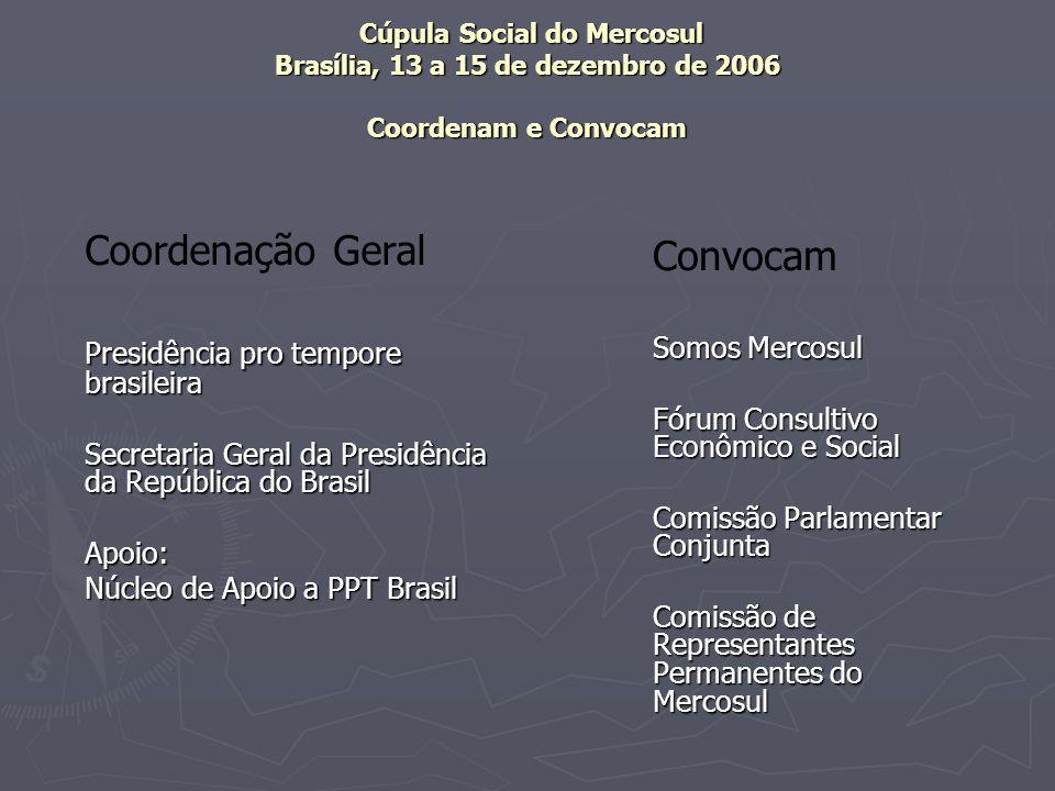 Cúpula Social do Mercosul Brasília, 13 a 15 de dezembro de 2006 Coordenam e Convocam Cúpula Social do Mercosul Brasília, 13 a 15 de dezembro de 2006 C