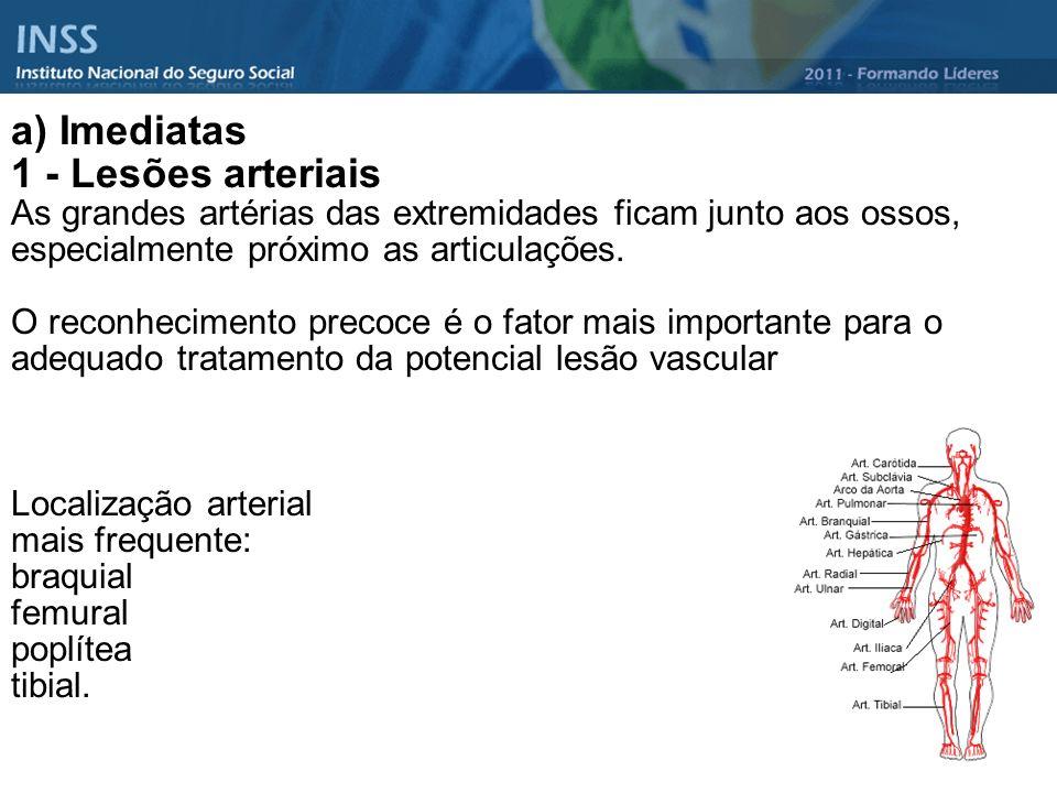 a) Imediatas 1 - Lesões arteriais As grandes artérias das extremidades ficam junto aos ossos, especialmente próximo as articulações. O reconhecimento