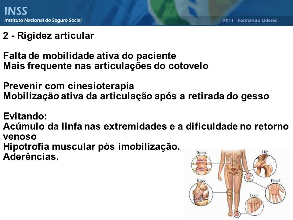 2 - Rigidez articular Falta de mobilidade ativa do paciente Mais frequente nas articulações do cotovelo Prevenir com cinesioterapia Mobilização ativa