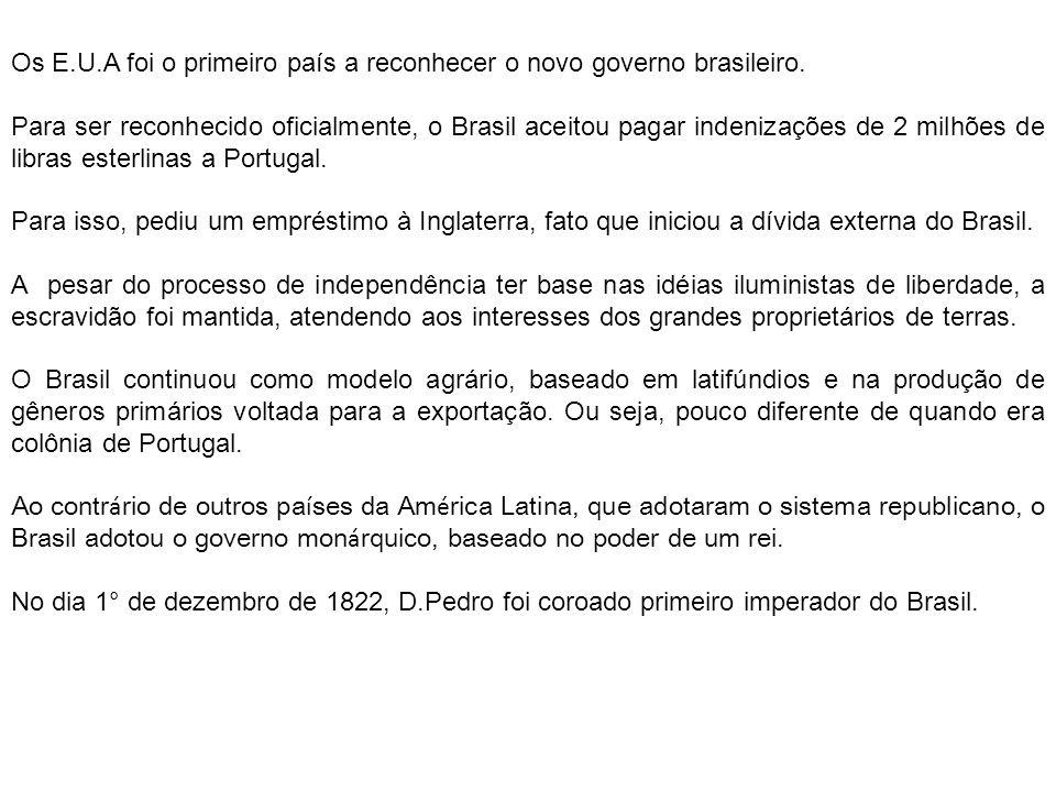 Os E.U.A foi o primeiro país a reconhecer o novo governo brasileiro. Para ser reconhecido oficialmente, o Brasil aceitou pagar indenizações de 2 milhõ