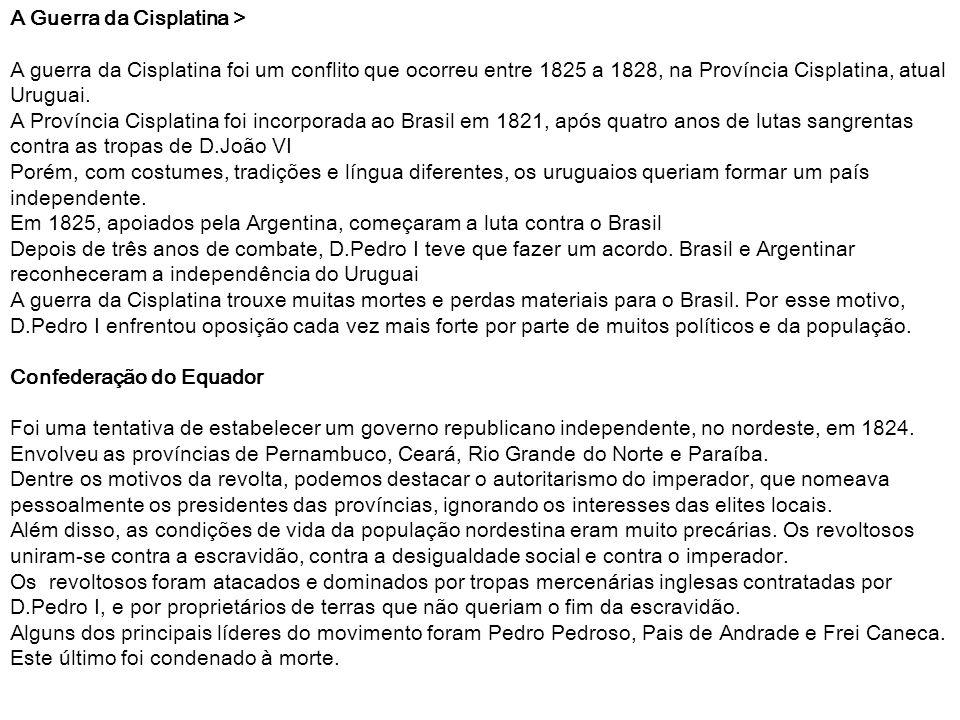 A Guerra da Cisplatina > A guerra da Cisplatina foi um conflito que ocorreu entre 1825 a 1828, na Província Cisplatina, atual Uruguai. A Província Cis