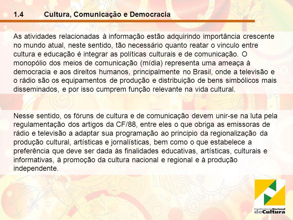 1.4 Cultura, Comunicação e Democracia - continuação Objetivar a independência de TVs e rádios públicas dos governos e do mercado.