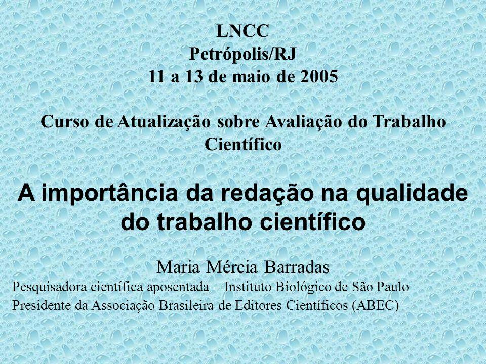 LNCC Petrópolis/RJ 11 a 13 de maio de 2005 Curso de Atualização sobre Avaliação do Trabalho Científico A importância da redação na qualidade do trabal