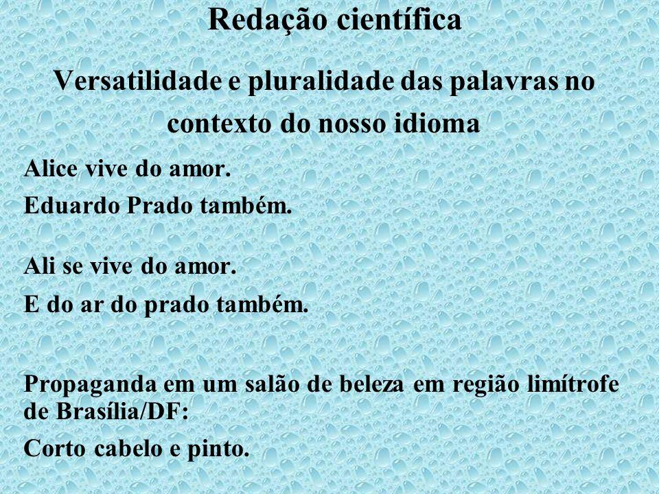 Redação científica Versatilidade e pluralidade das palavras no contexto do nosso idioma Alice vive do amor. Eduardo Prado também. Ali se vive do amor.