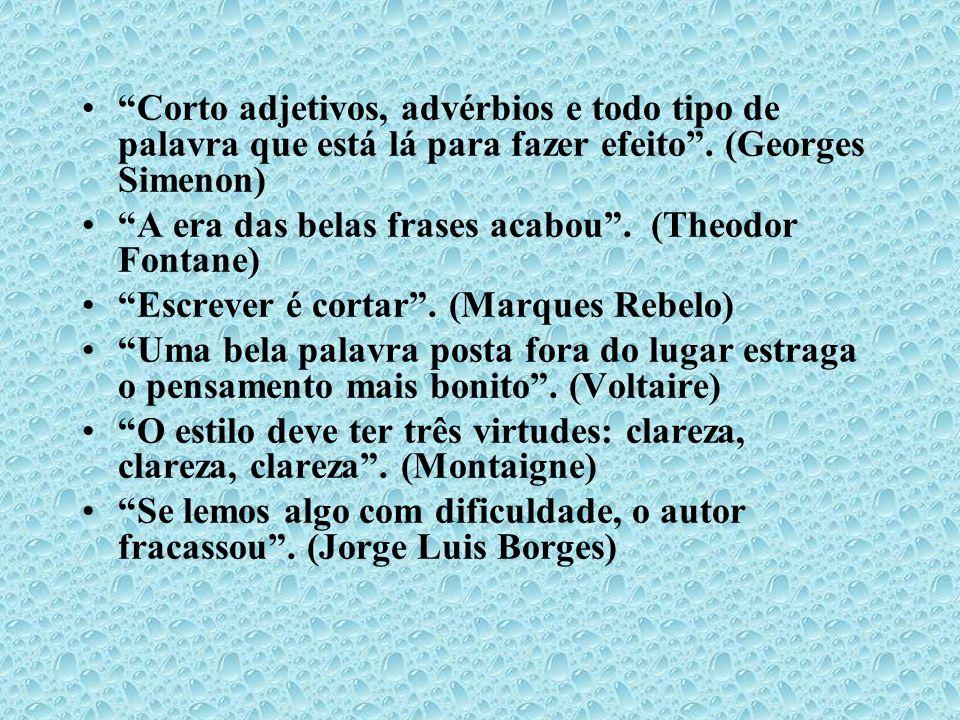 Corto adjetivos, advérbios e todo tipo de palavra que está lá para fazer efeito. (Georges Simenon) A era das belas frases acabou. (Theodor Fontane) Es