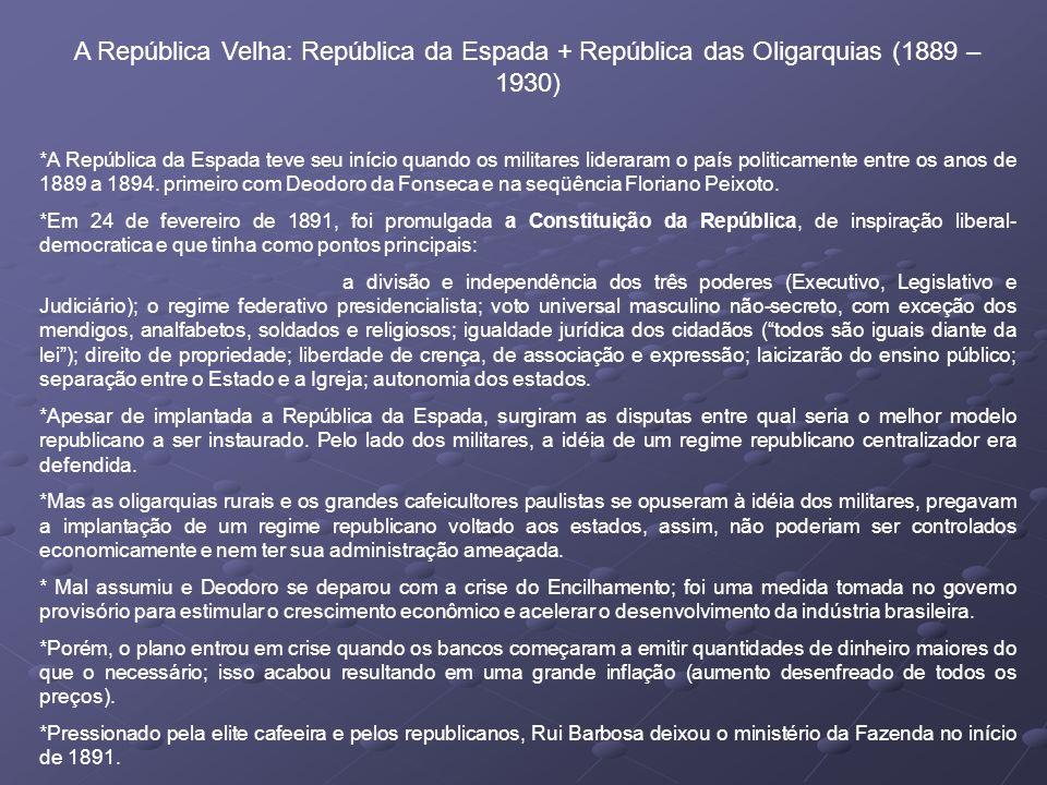 A República Velha: República da Espada + República das Oligarquias (1889 – 1930) *A República da Espada teve seu início quando os militares lideraram o país politicamente entre os anos de 1889 a 1894.