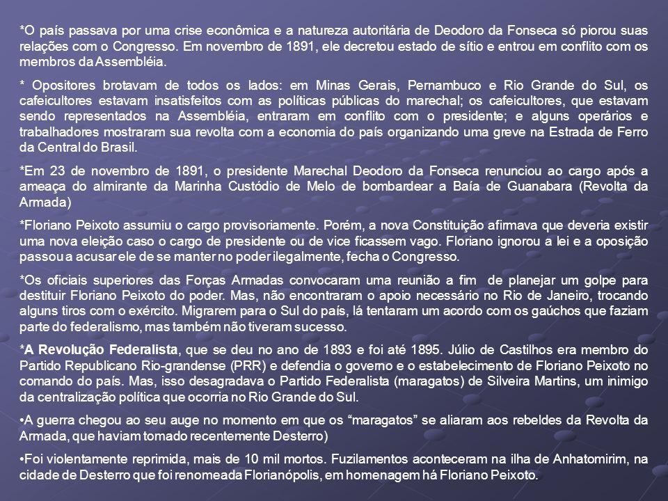 *O país passava por uma crise econômica e a natureza autoritária de Deodoro da Fonseca só piorou suas relações com o Congresso.