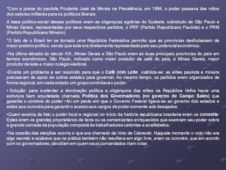 *Com a posse do paulista Prudente José de Morais na Presidência, em 1894, o poder passava das mãos dos setores militares para os políticos liberais. A
