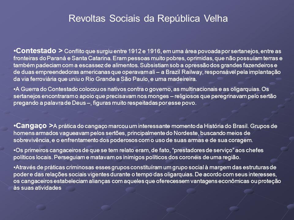 Revoltas Sociais da República Velha Contestado > Conflito que surgiu entre 1912 e 1916, em uma área povoada por sertanejos, entre as fronteiras do Paraná e Santa Catarina.