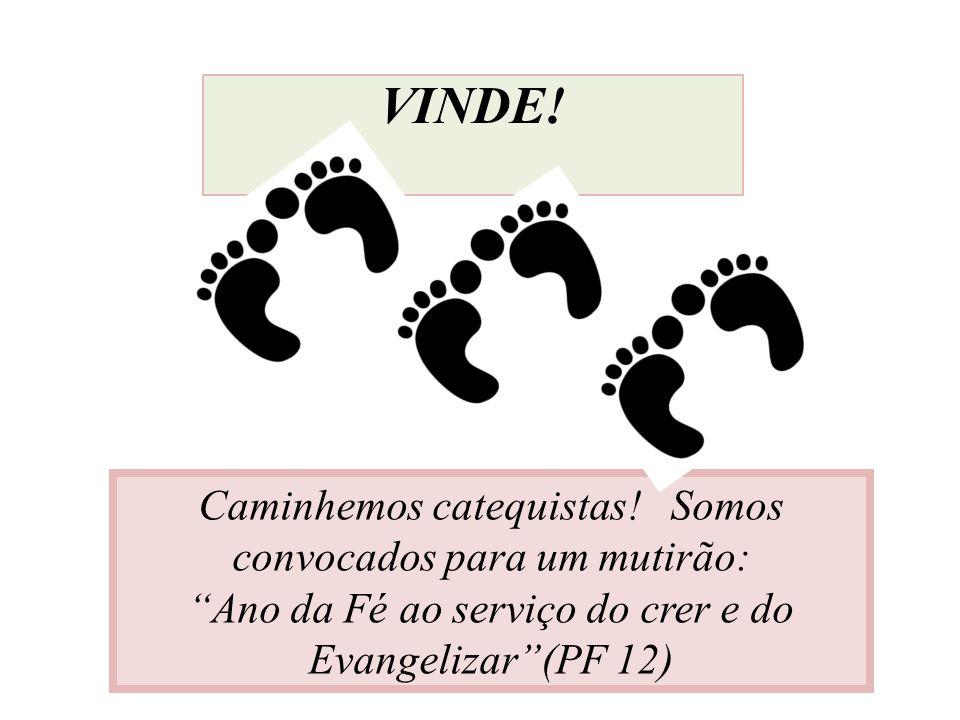 VINDE! Caminhemos catequistas! Somos convocados para um mutirão: Ano da Fé ao serviço do crer e do Evangelizar(PF 12)