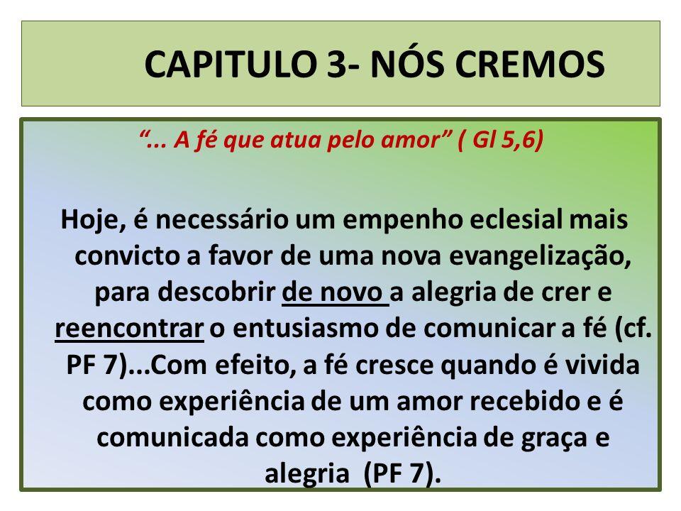 CAPITULO 3- NÓS CREMOS... A fé que atua pelo amor ( Gl 5,6) Hoje, é necessário um empenho eclesial mais convicto a favor de uma nova evangelização, pa