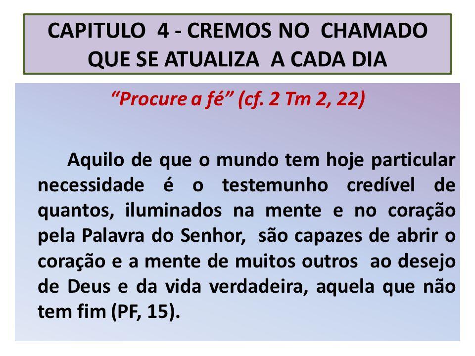 CAPITULO 4 - CREMOS NO CHAMADO QUE SE ATUALIZA A CADA DIA Procure a fé (cf. 2 Tm 2, 22) Aquilo de que o mundo tem hoje particular necessidade é o test