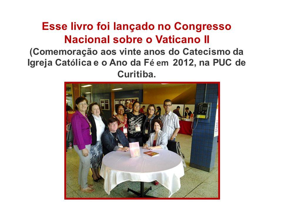 Esse livro foi lançado no Congresso Nacional sobre o Vaticano II (Comemoração aos vinte anos do Catecismo da Igreja Cat ó lica e o Ano da F é em 2012, na PUC de Curitiba.