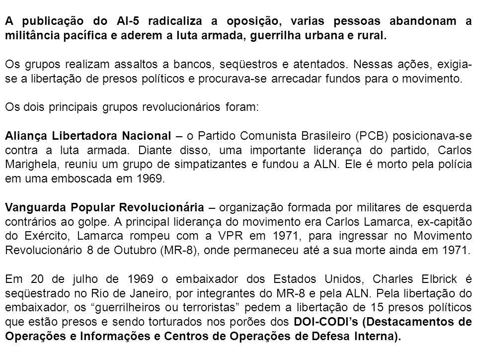 A publicação do AI-5 radicaliza a oposição, varias pessoas abandonam a militância pacífica e aderem a luta armada, guerrilha urbana e rural. Os grupos