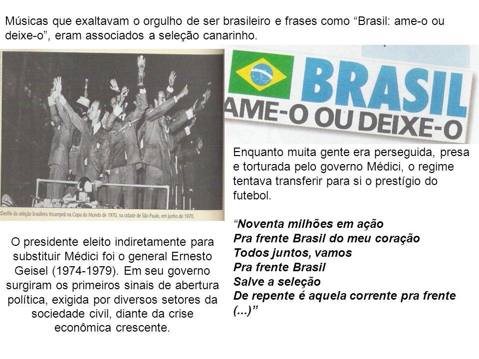 Músicas que exaltavam o orgulho de ser brasileiro e frases como Brasil: ame-o ou deixe-o, eram associados a seleção canarinho. Enquanto muita gente er