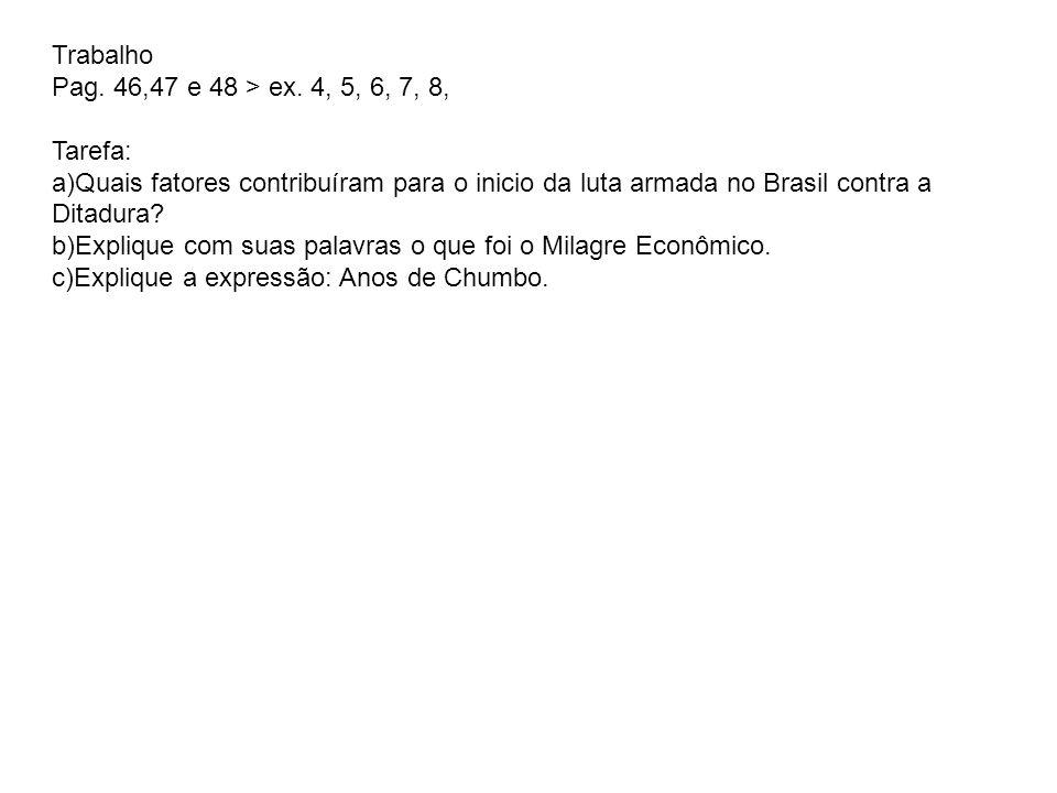 Trabalho Pag. 46,47 e 48 > ex. 4, 5, 6, 7, 8, Tarefa: a)Quais fatores contribuíram para o inicio da luta armada no Brasil contra a Ditadura? b)Expliqu