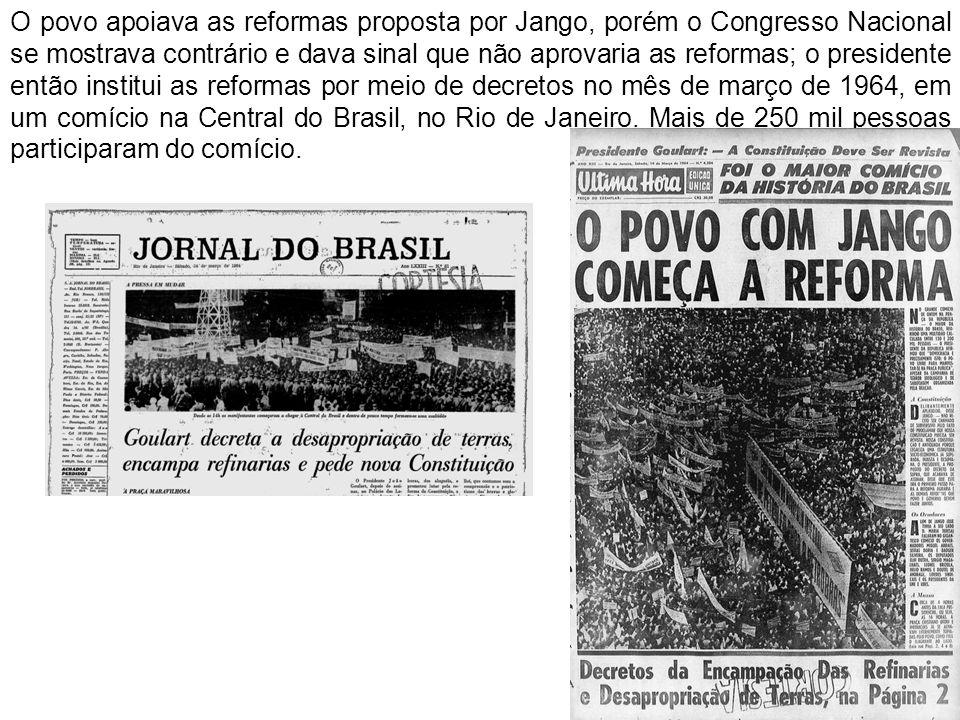 O comício foi a gota dágua para que as Forças Armadas e os grupo conservadores articulassem a deposição do presidente João Goulart.