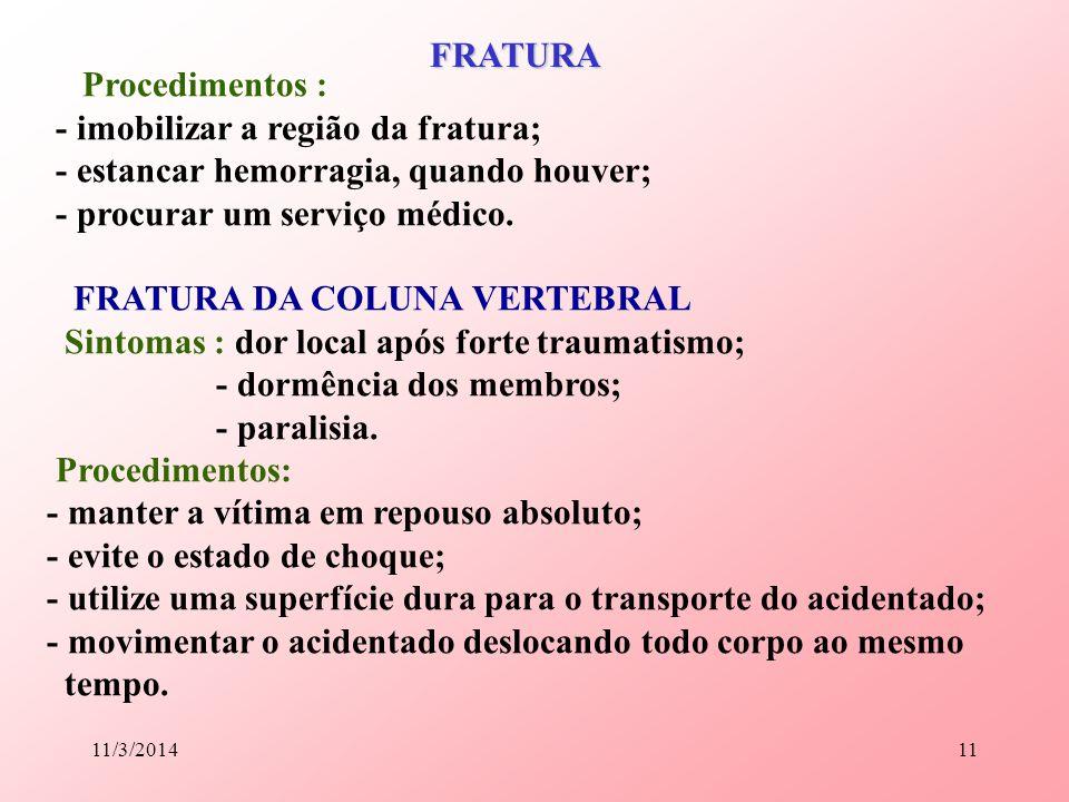 11/3/201411 Procedimentos : - imobilizar a região da fratura; - estancar hemorragia, quando houver; - procurar um serviço médico. FRATURA DA COLUNA VE